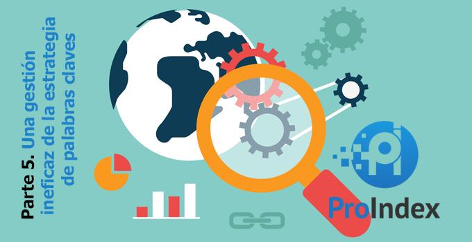 5º Parte. Una gestión ineficaz de la estrategia de palabras claves blog proindex